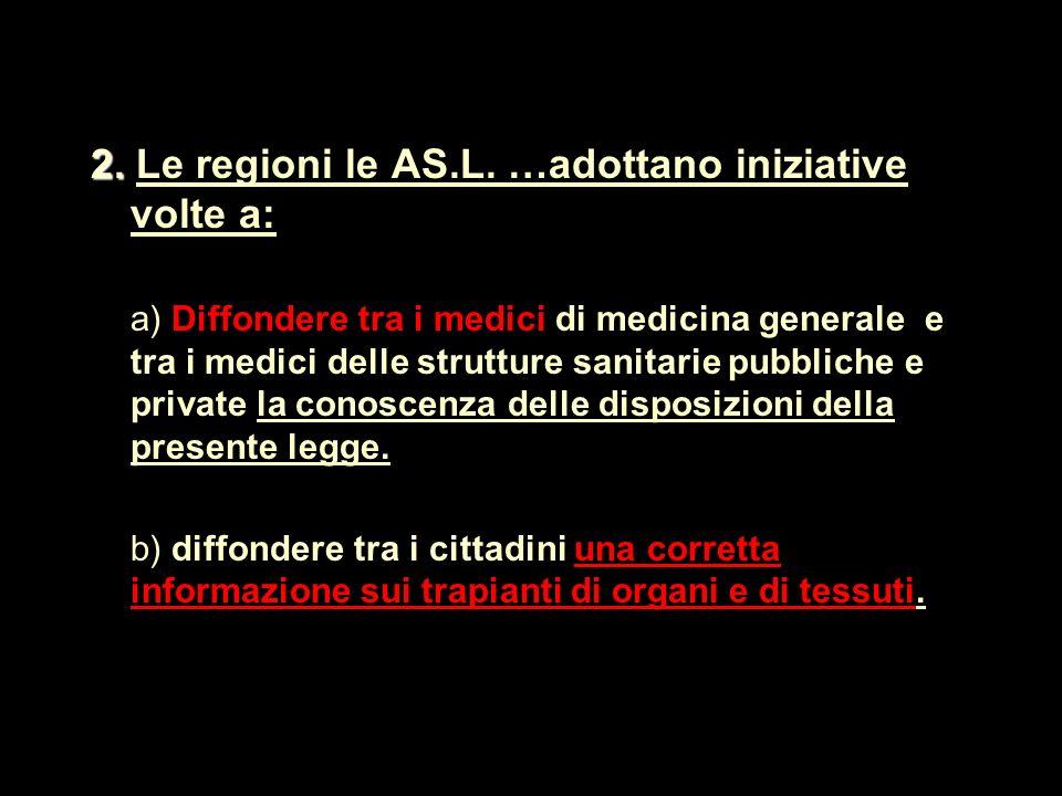 2. 2. Le regioni le AS.L. …adottano iniziative volte a: a) Diffondere tra i medici di medicina generale e tra i medici delle strutture sanitarie pubbl