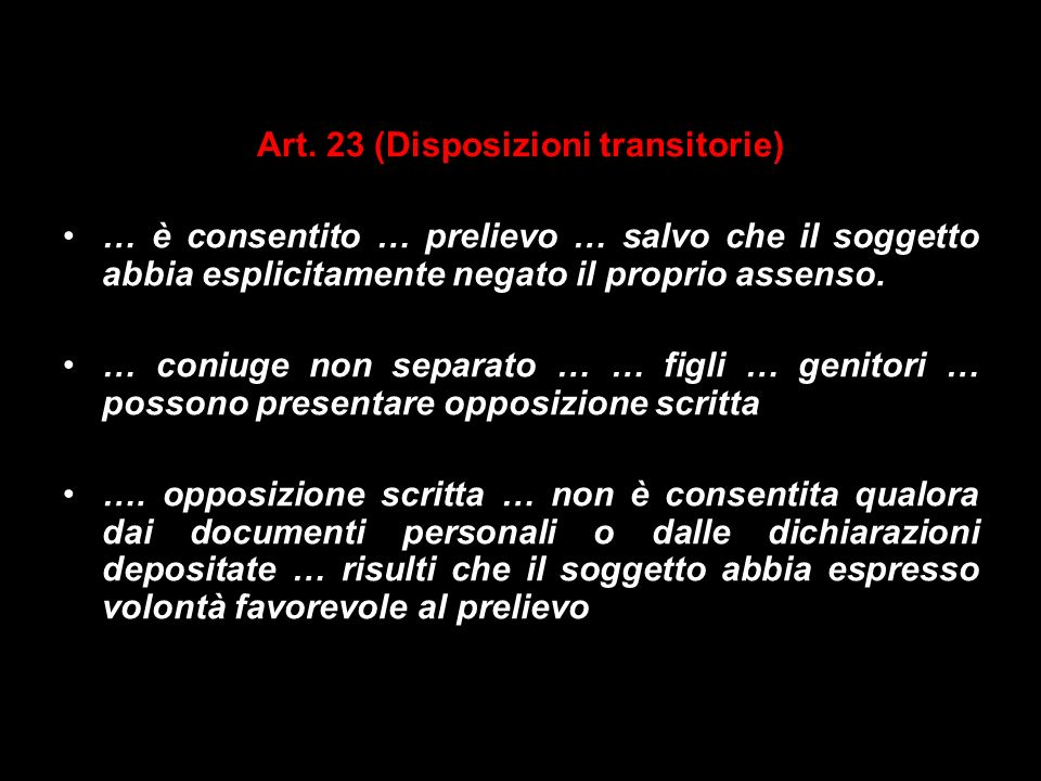 Art. 23 (Disposizioni transitorie) … è consentito … prelievo … salvo che il soggetto abbia esplicitamente negato il proprio assenso. … coniuge non sep