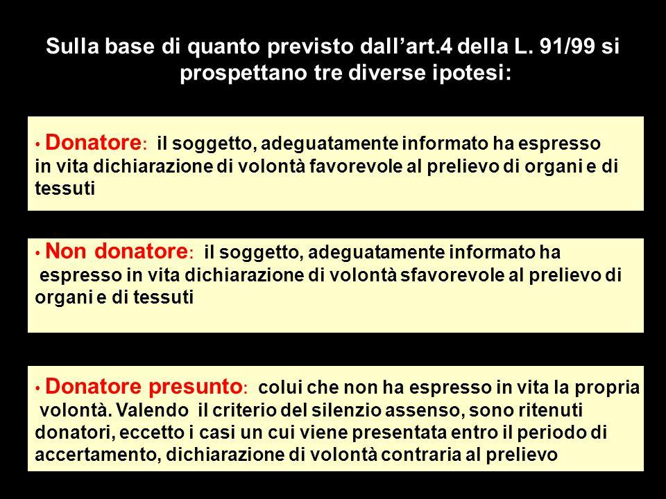 Sulla base di quanto previsto dallart.4 della L. 91/99 si prospettano tre diverse ipotesi: Donatore : il soggetto, adeguatamente informato ha espresso