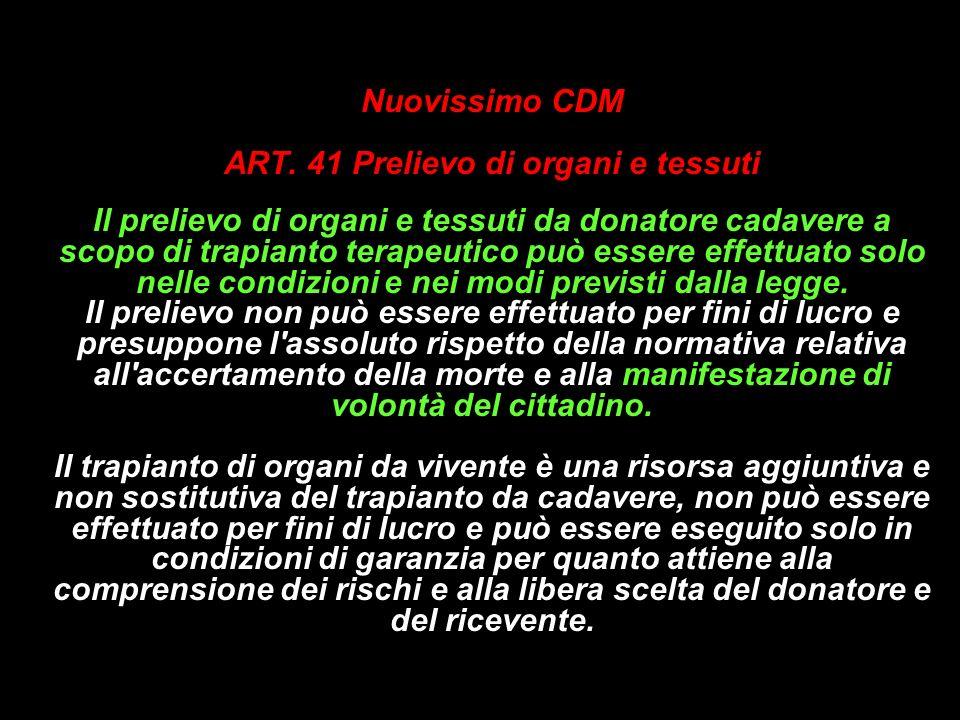 Nuovissimo CDM ART. 41 Prelievo di organi e tessuti Il prelievo di organi e tessuti da donatore cadavere a scopo di trapianto terapeutico può essere e