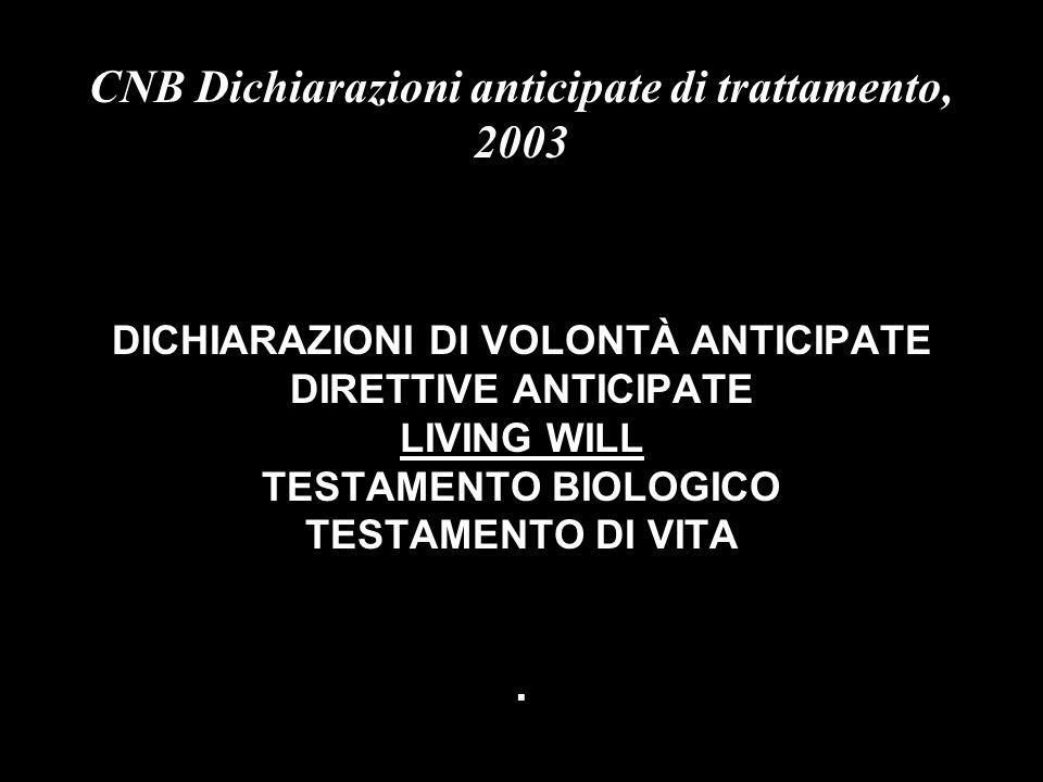 CNB Dichiarazioni anticipate di trattamento, 2003 DICHIARAZIONI DI VOLONTÀ ANTICIPATE DIRETTIVE ANTICIPATE LIVING WILL TESTAMENTO BIOLOGICO TESTAMENTO