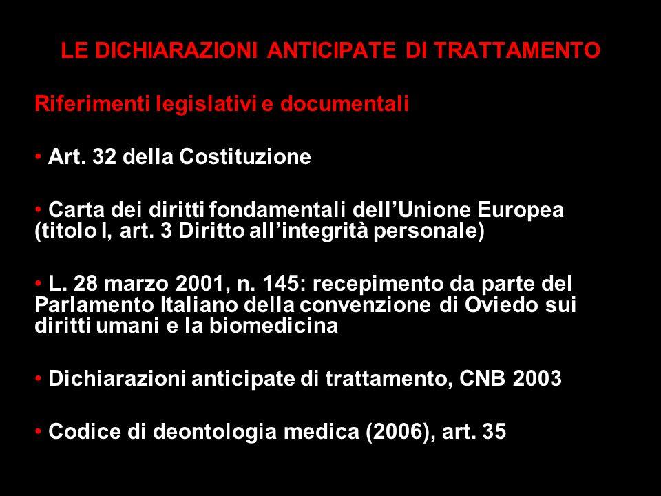 LE DICHIARAZIONI ANTICIPATE DI TRATTAMENTO Riferimenti legislativi e documentali Art. 32 della Costituzione Carta dei diritti fondamentali dellUnione