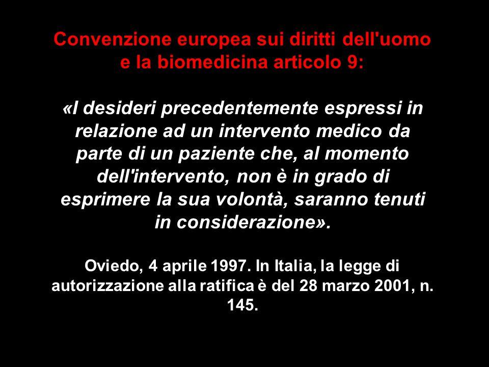 Convenzione europea sui diritti dell'uomo e la biomedicina articolo 9: «I desideri precedentemente espressi in relazione ad un intervento medico da pa