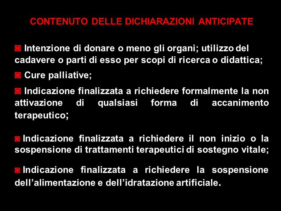 CONTENUTO DELLE DICHIARAZIONI ANTICIPATE Intenzione di donare o meno gli organi; utilizzo del cadavere o parti di esso per scopi di ricerca o didattic