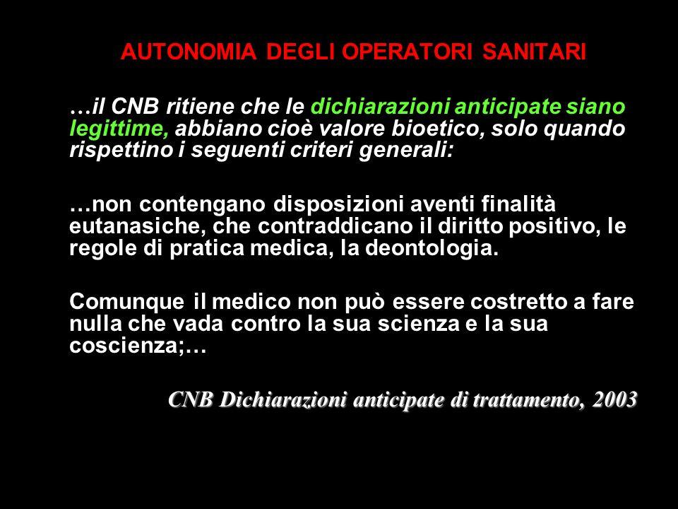 AUTONOMIA DEGLI OPERATORI SANITARI … il CNB ritiene che le dichiarazioni anticipate siano legittime, abbiano cioè valore bioetico, solo quando rispett