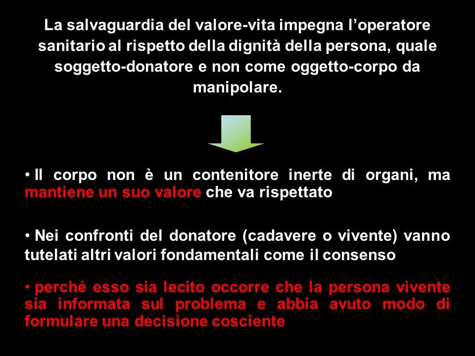 La salvaguardia del valore-vita impegna loperatore sanitario al rispetto della dignità della persona, quale soggetto-donatore e non come oggetto-corpo