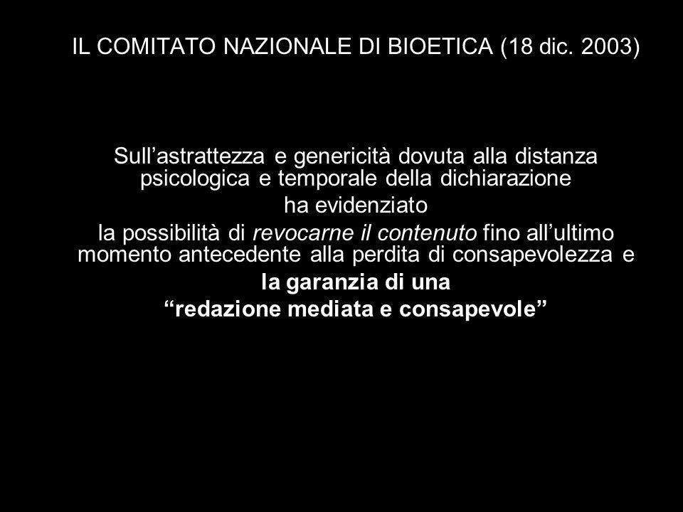 IL COMITATO NAZIONALE DI BIOETICA (18 dic. 2003) Sullastrattezza e genericità dovuta alla distanza psicologica e temporale della dichiarazione ha evid