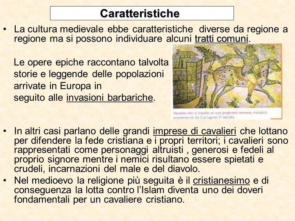 tratti comuniLa cultura medievale ebbe caratteristiche diverse da regione a regione ma si possono individuare alcuni tratti comuni. Le opere epiche ra
