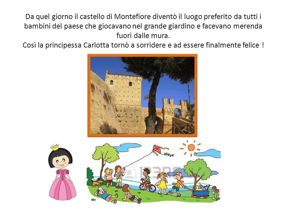 Da quel giorno il castello di Montefiore diventò il luogo preferito da tutti i bambini del paese che giocavano nel grande giardino e facevano merenda