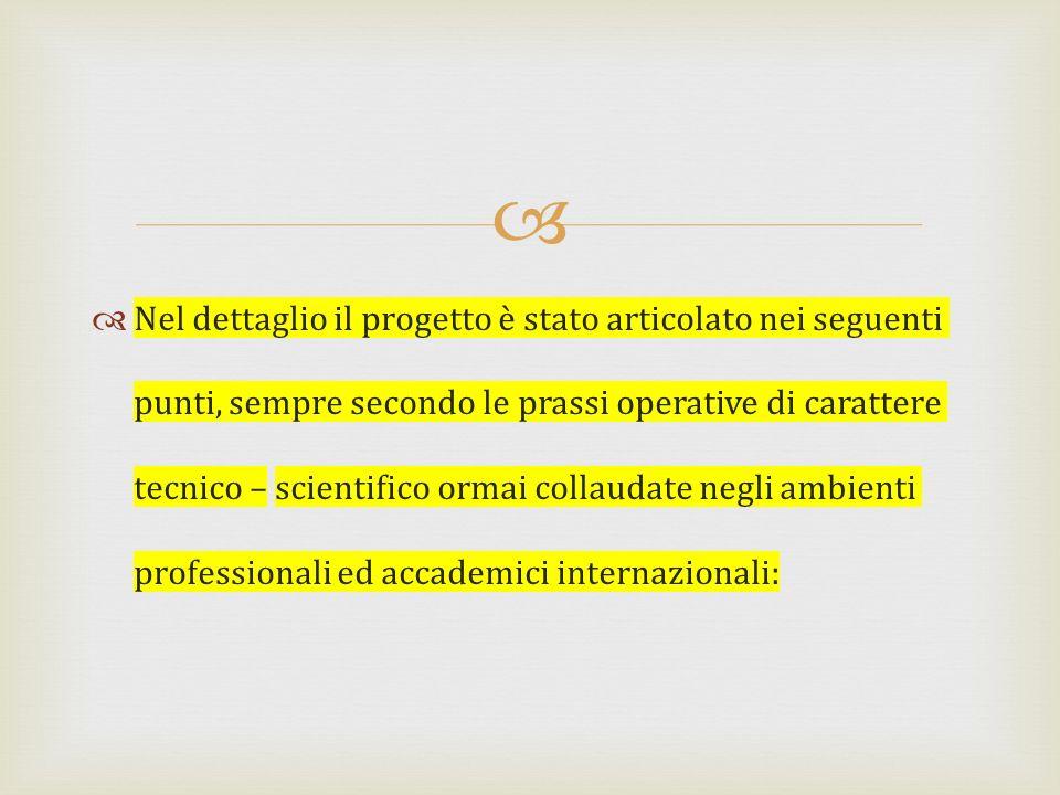 Nel dettaglio il progetto è stato articolato nei seguenti punti, sempre secondo le prassi operative di carattere tecnico – scientifico ormai collaudat