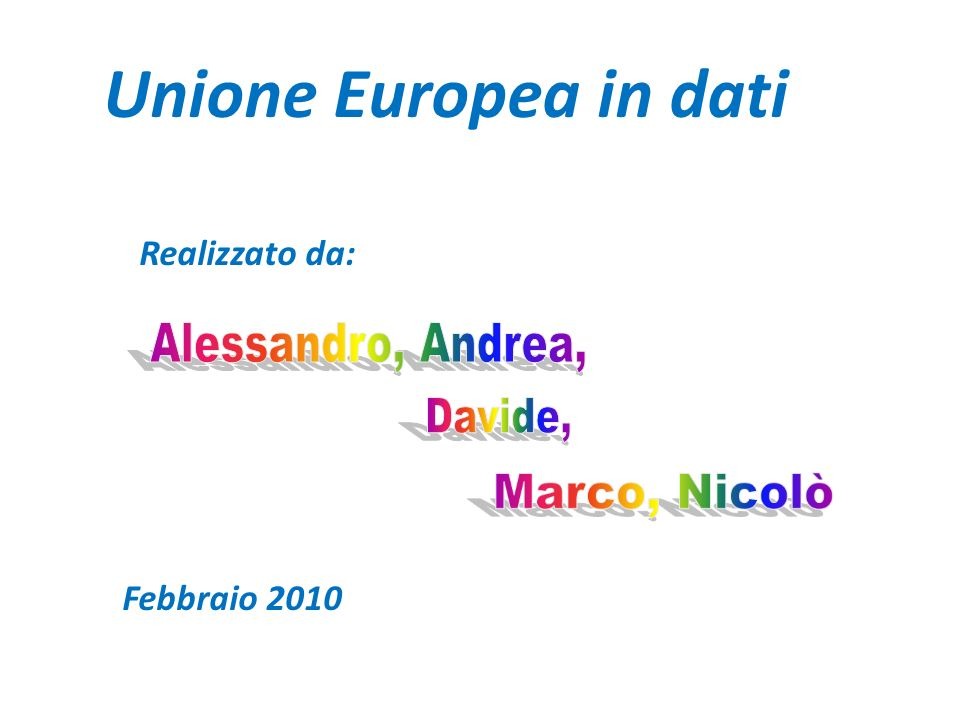 Unione Europea in dati Realizzato da: Febbraio 2010