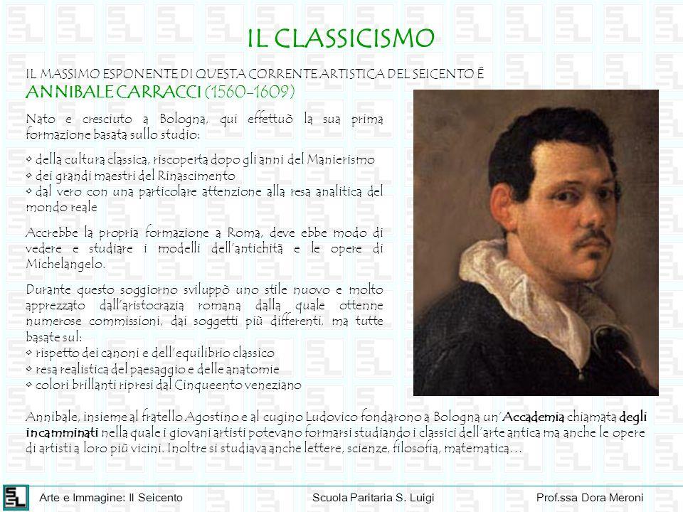 Arte e Immagine: Il SeicentoScuola Paritaria S. LuigiProf.ssa Dora Meroni Annibale, insieme al fratello Agostino e al cugino Ludovico fondarono a Bolo
