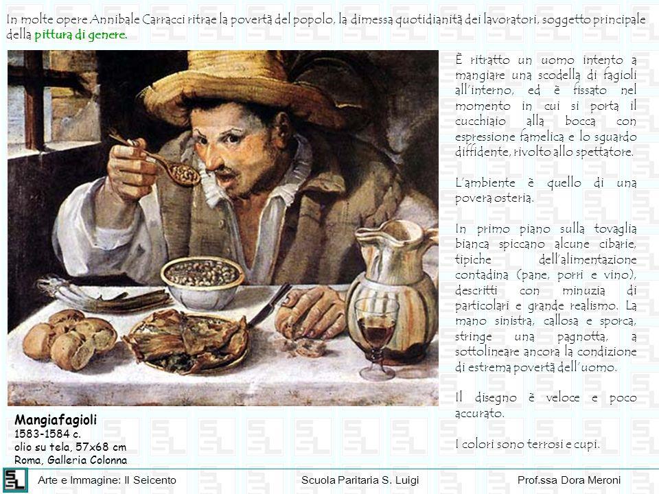 Arte e Immagine: Il SeicentoScuola Paritaria S. LuigiProf.ssa Dora Meroni Mangiafagioli 1583-1584 c. olio su tela, 57x68 cm Roma, Galleria Colonna È r