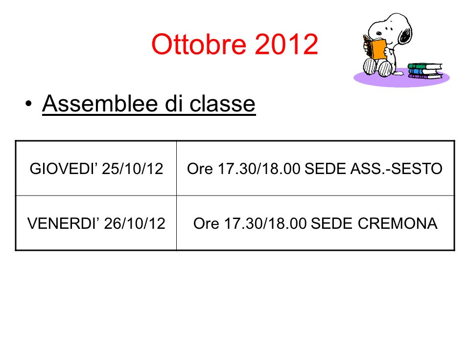 Ottobre 2012 Assemblee di classe GIOVEDI 25/10/12Ore 17.30/18.00 SEDE ASS.-SESTO VENERDI 26/10/12Ore 17.30/18.00 SEDE CREMONA