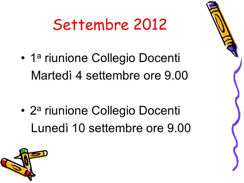 Settembre 2012 1 a riunione Collegio Docenti Martedì 4 settembre ore 9.00 2 a riunione Collegio Docenti Lunedì 10 settembre ore 9.00
