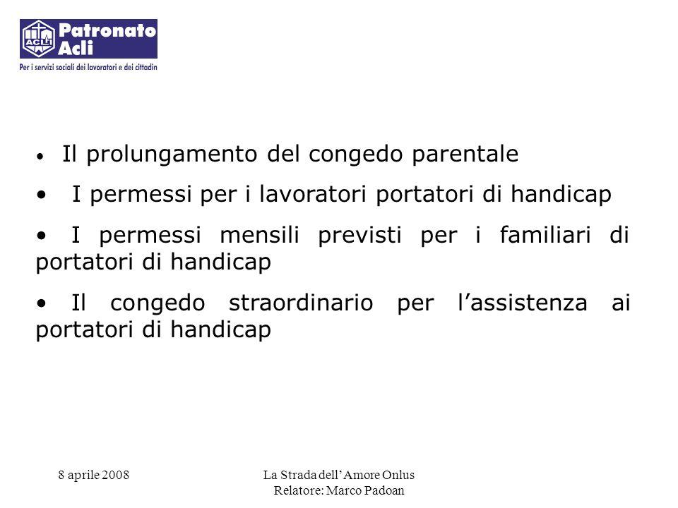 8 aprile 2008La Strada dellAmore Onlus Relatore: Marco Padoan Il documento fondamentale per dimostrare la sussistenza dello stato di handicap in condizione di gravità è il verbale rilasciato dalla commissione medica integrata dellAsl.