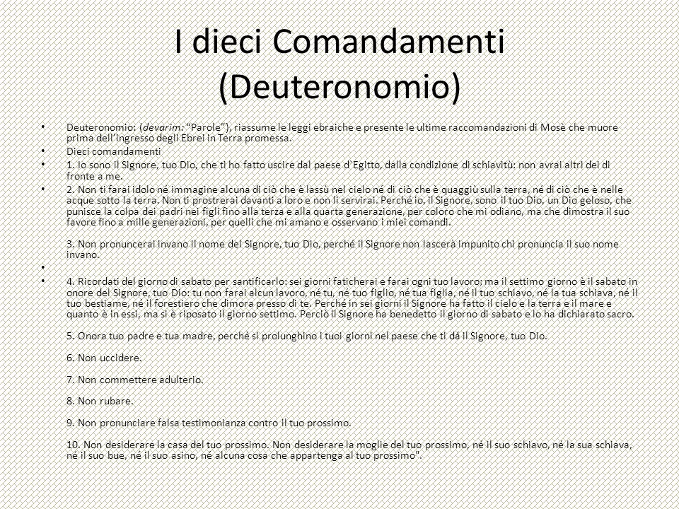 I dieci Comandamenti (Deuteronomio) Deuteronomio: (devarim: Parole), riassume le leggi ebraiche e presente le ultime raccomandazioni di Mosè che muore