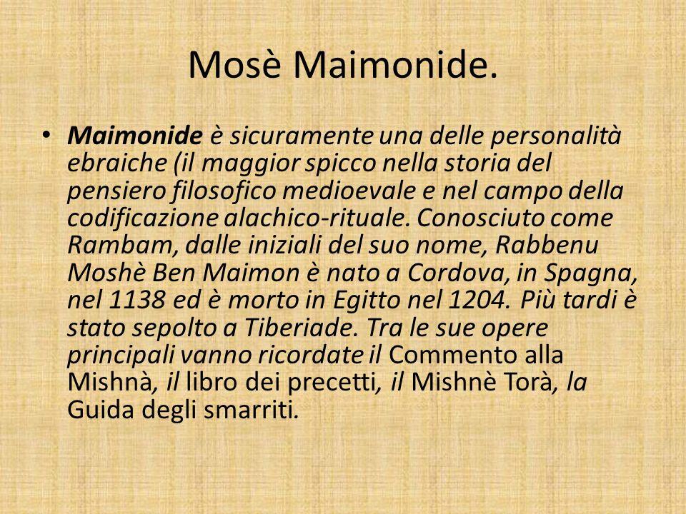 Mosè Maimonide. Maimonide è sicuramente una delle personalità ebraiche (il maggior spicco nella storia del pensiero filosofico medioevale e nel campo