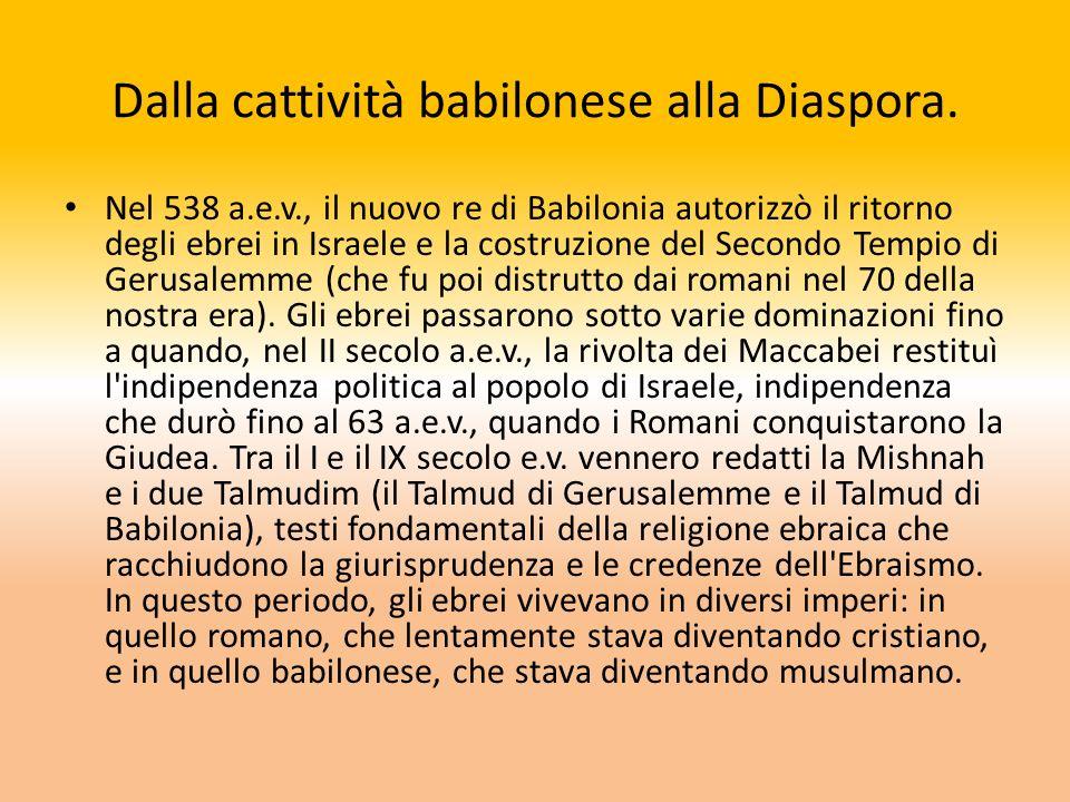 Dalla cattività babilonese alla Diaspora. Nel 538 a.e.v., il nuovo re di Babilonia autorizzò il ritorno degli ebrei in Israele e la costruzione del Se