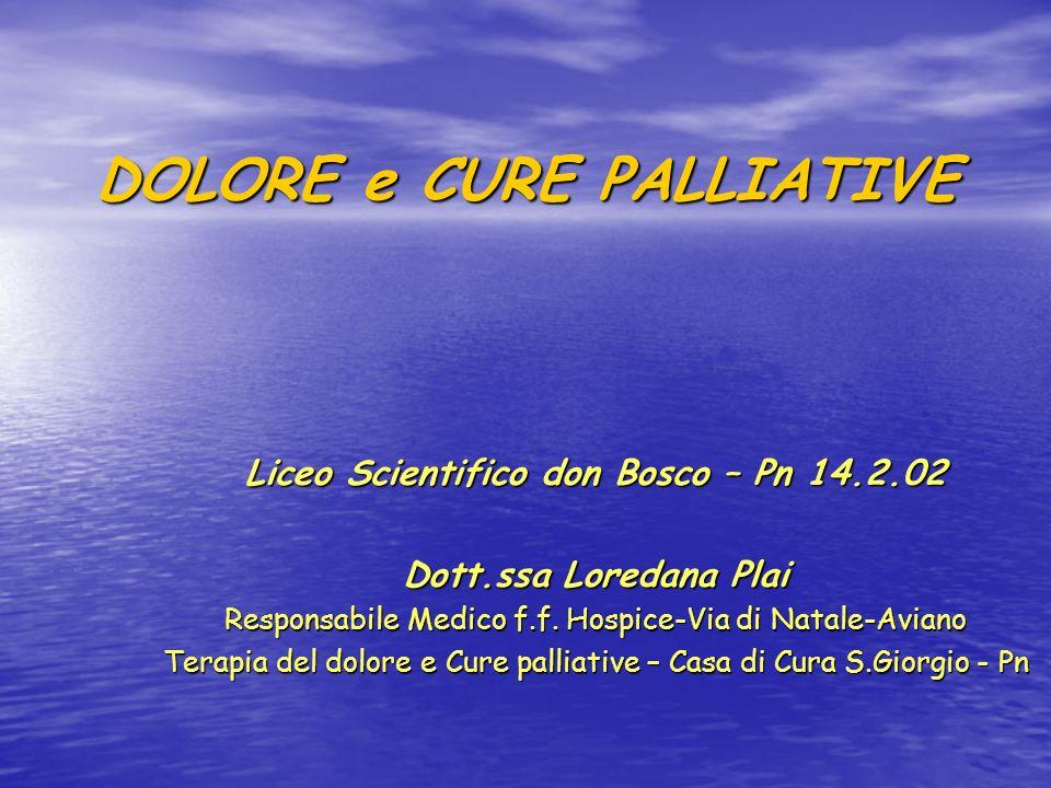 DOLORE e CURE PALLIATIVE Liceo Scientifico don Bosco – Pn 14.2.02 Dott.ssa Loredana Plai Responsabile Medico f.f. Hospice-Via di Natale-Aviano Terapia