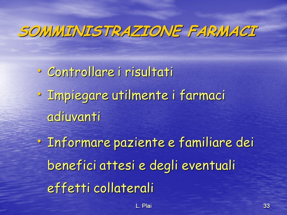 L. Plai33 SOMMINISTRAZIONE FARMACI Controllare i risultati Controllare i risultati Impiegare utilmente i farmaci adiuvanti Impiegare utilmente i farma