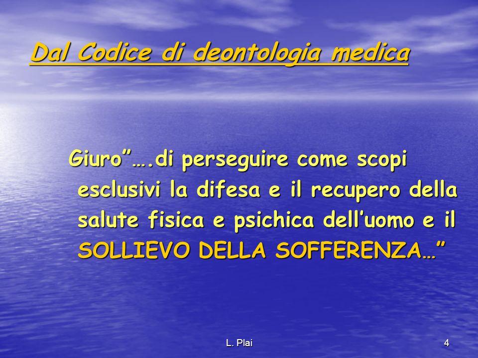 L. Plai4 Dal Codice di deontologia medica Giuro….di perseguire come scopi esclusivi la difesa e il recupero della esclusivi la difesa e il recupero de