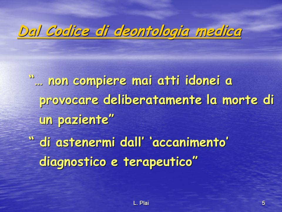 L. Plai5 Dal Codice di deontologia medica … non compiere mai atti idonei a provocare deliberatamente la morte di un paziente di astenermi dall accanim