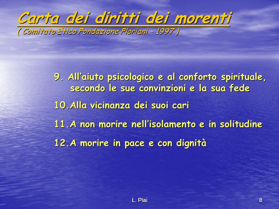 L. Plai8 Carta dei diritti dei morenti ( Comitato Etico Fondazione Floriani – 1997 ) 9. Allaiuto psicologico e al conforto spirituale, secondo le sue