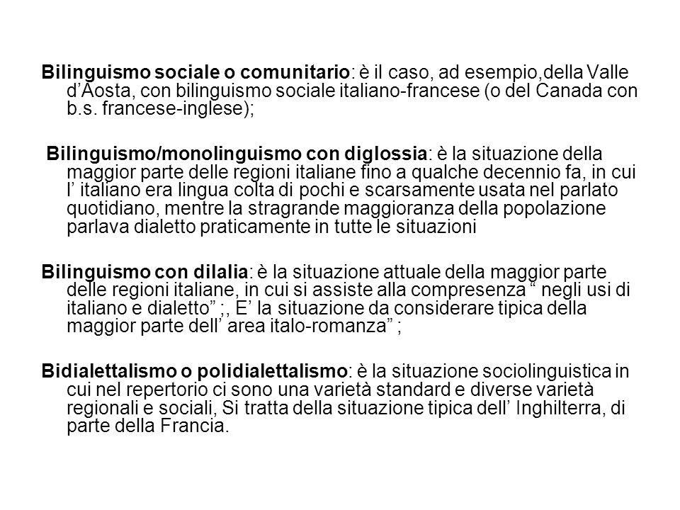 Bilinguismo sociale o comunitario: è il caso, ad esempio,della Valle dAosta, con bilinguismo sociale italiano-francese (o del Canada con b.s. francese