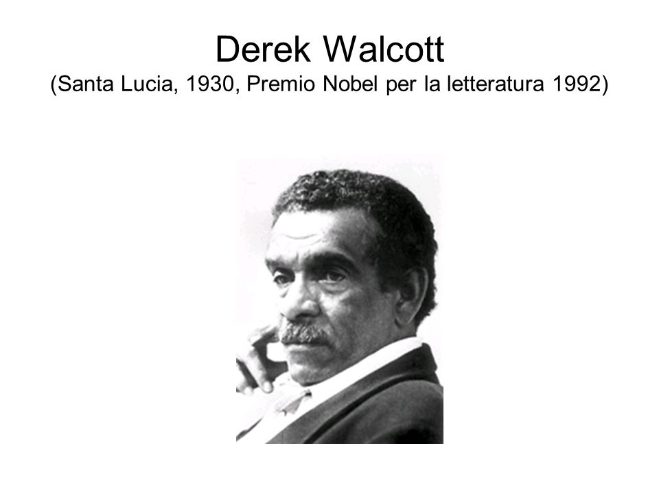 Derek Walcott (Santa Lucia, 1930, Premio Nobel per la letteratura 1992)
