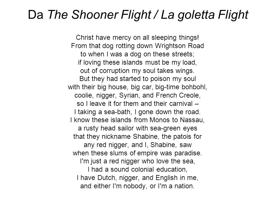 Da The Shooner Flight / La goletta Flight Christ have mercy on all sleeping things! From that dog rotting down Wrightson Road to when I was a dog on t