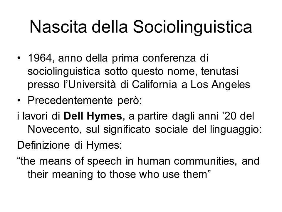 Nascita della Sociolinguistica 1964, anno della prima conferenza di sociolinguistica sotto questo nome, tenutasi presso lUniversità di California a Lo