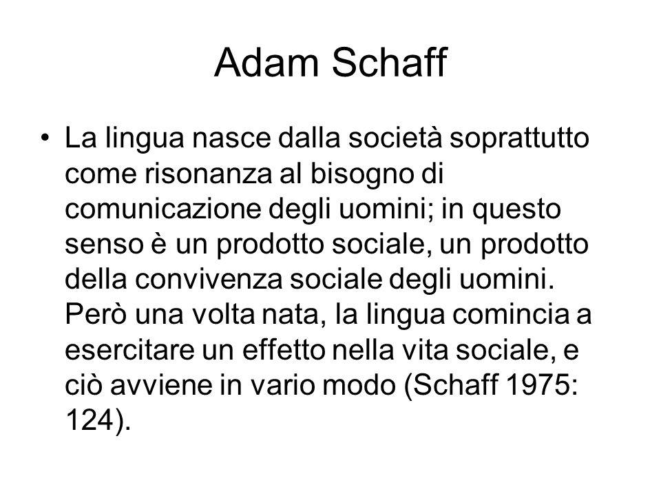 Adam Schaff La lingua nasce dalla società soprattutto come risonanza al bisogno di comunicazione degli uomini; in questo senso è un prodotto sociale,