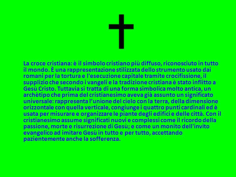 La croce cristiana: è il simbolo cristiano più diffuso, riconosciuto in tutto il mondo. È una rappresentazione stilizzata dello strumento usato dai ro