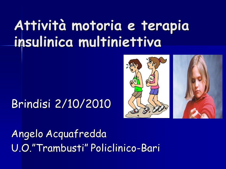 Attività motoria e terapia insulinica multiniettiva Brindisi 2/10/2010 Angelo Acquafredda U.O.Trambusti Policlinico-Bari