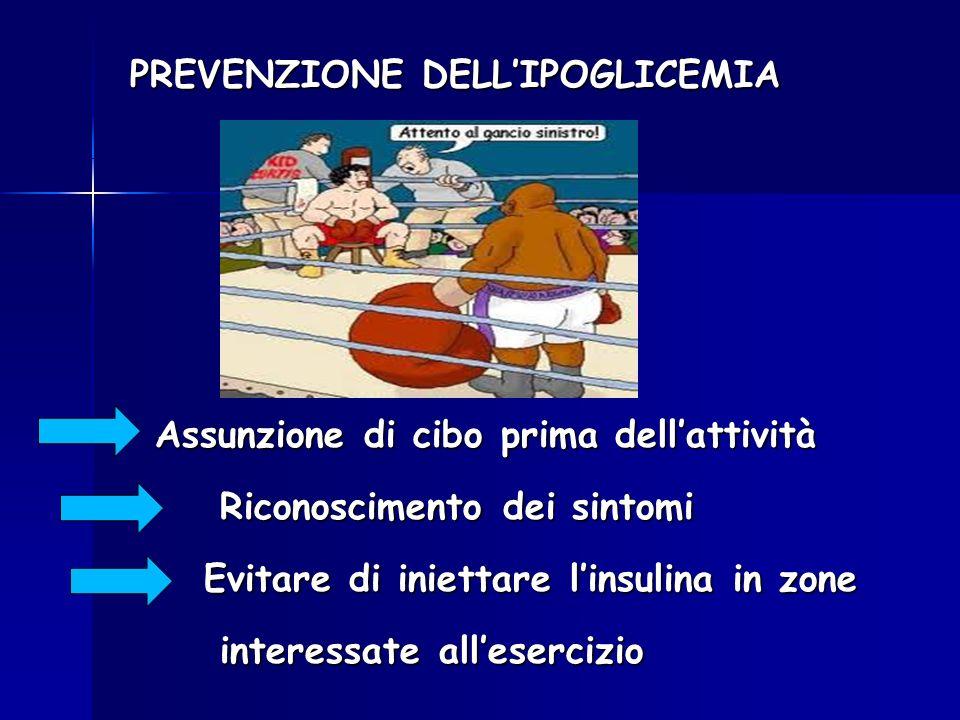 PREVENZIONE DELLIPOGLICEMIA PREVENZIONE DELLIPOGLICEMIA Assunzione di cibo prima dellattività Assunzione di cibo prima dellattività Riconoscimento dei