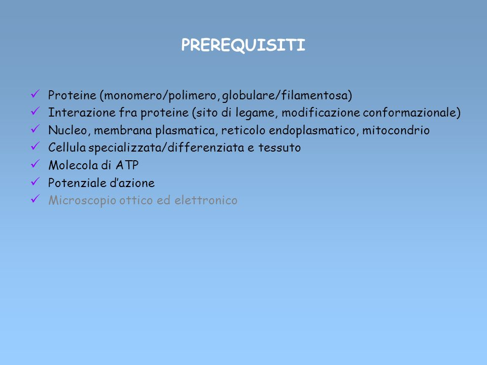 PREREQUISITI Proteine (monomero/polimero, globulare/filamentosa) Interazione fra proteine (sito di legame, modificazione conformazionale) Nucleo, memb