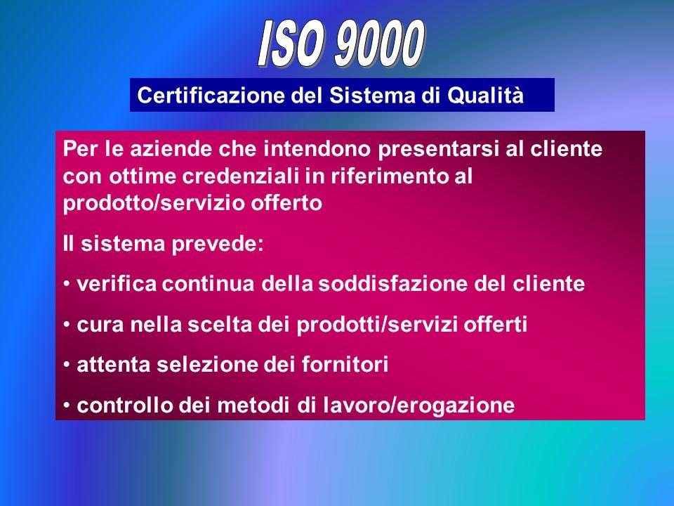 Certificazione del Sistema di Qualità Per le aziende che intendono presentarsi al cliente con ottime credenziali in riferimento al prodotto/servizio o