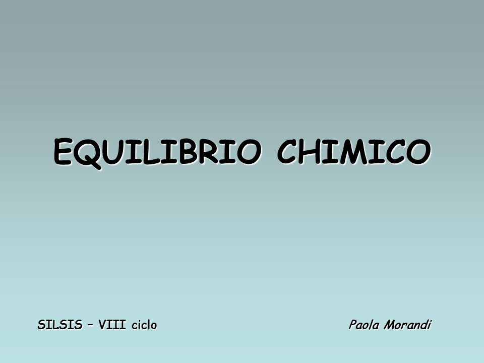 EQUILIBRIO CHIMICO SILSIS – VIII ciclo Paola Morandi