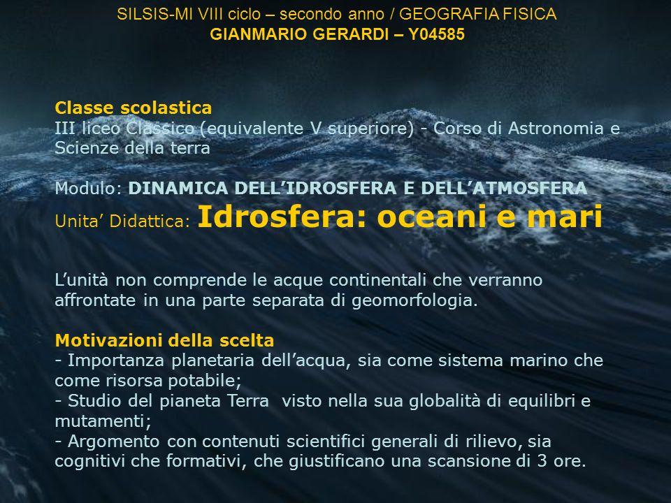 Scansione temporale 1 ora: Idrosfera -Introduzione allacqua come componente planetaria -Proprietà chimico-fisiche dellacqua -Concetto di idrosfera e di equilibrio tra gli stati fisici.