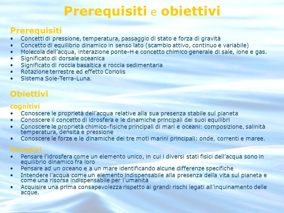 Prerequisiti e obiettivi Prerequisiti Concetti di pressione, temperatura, passaggio di stato e forza di gravità Concetto di equilibrio dinamico in sen