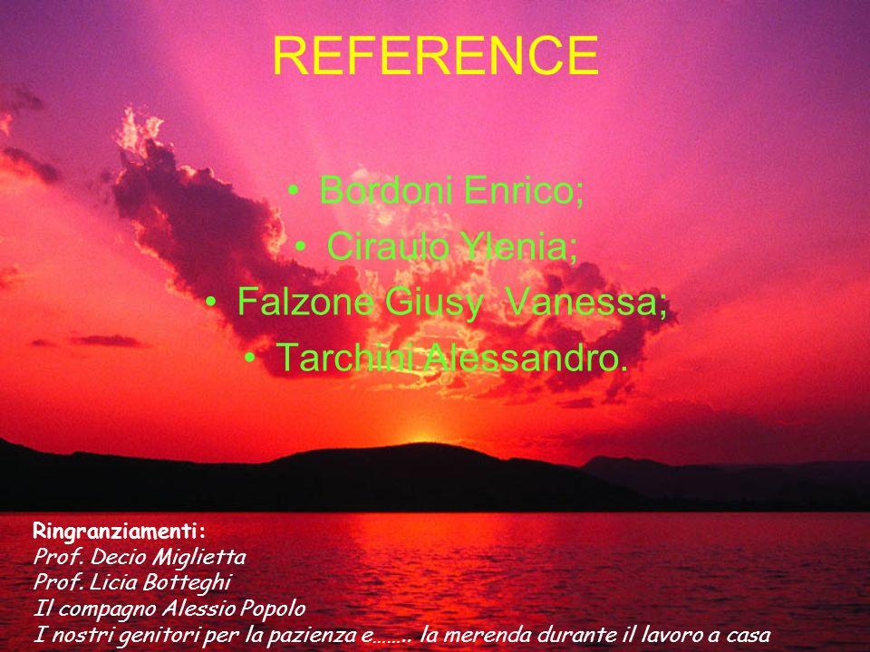 REFERENCE Bordoni Enrico; Ciraulo Ylenia; Falzone Giusy Vanessa; Tarchini Alessandro. Ringranziamenti: Prof. Decio Miglietta Prof. Licia Botteghi Il c