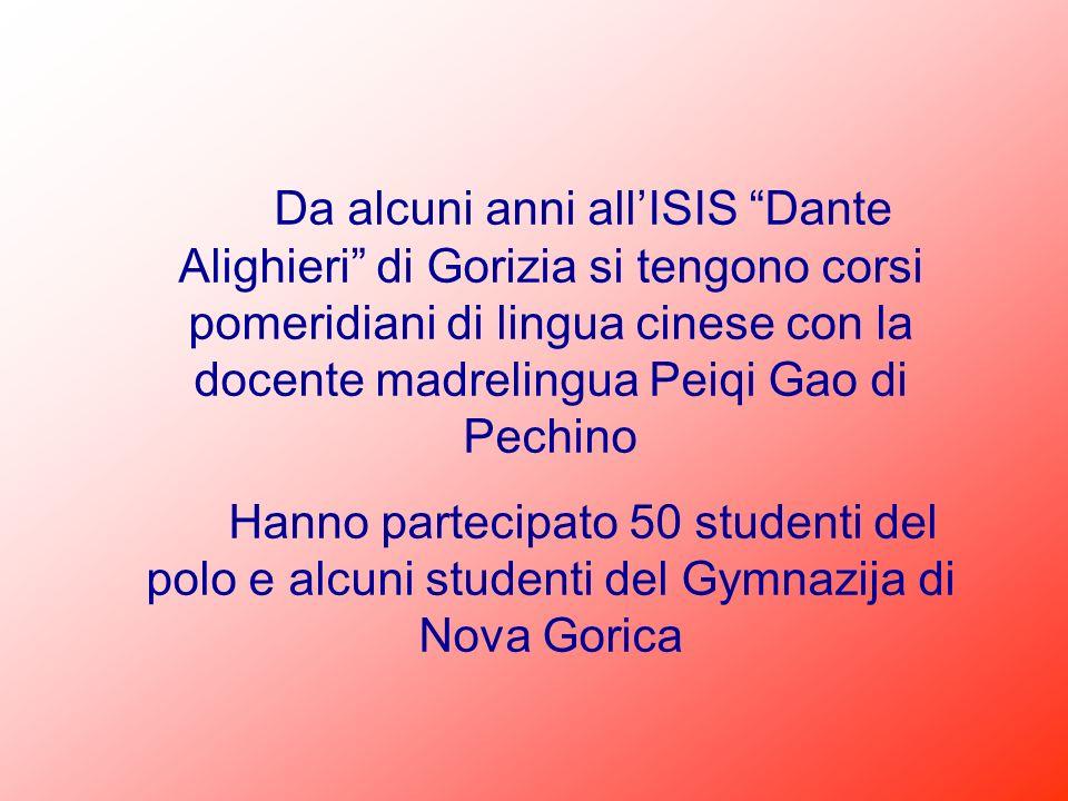 Da alcuni anni allISIS Dante Alighieri di Gorizia si tengono corsi pomeridiani di lingua cinese con la docente madrelingua Peiqi Gao di Pechino Hanno