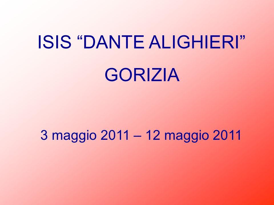ISIS DANTE ALIGHIERI GORIZIA 3 maggio 2011 – 12 maggio 2011