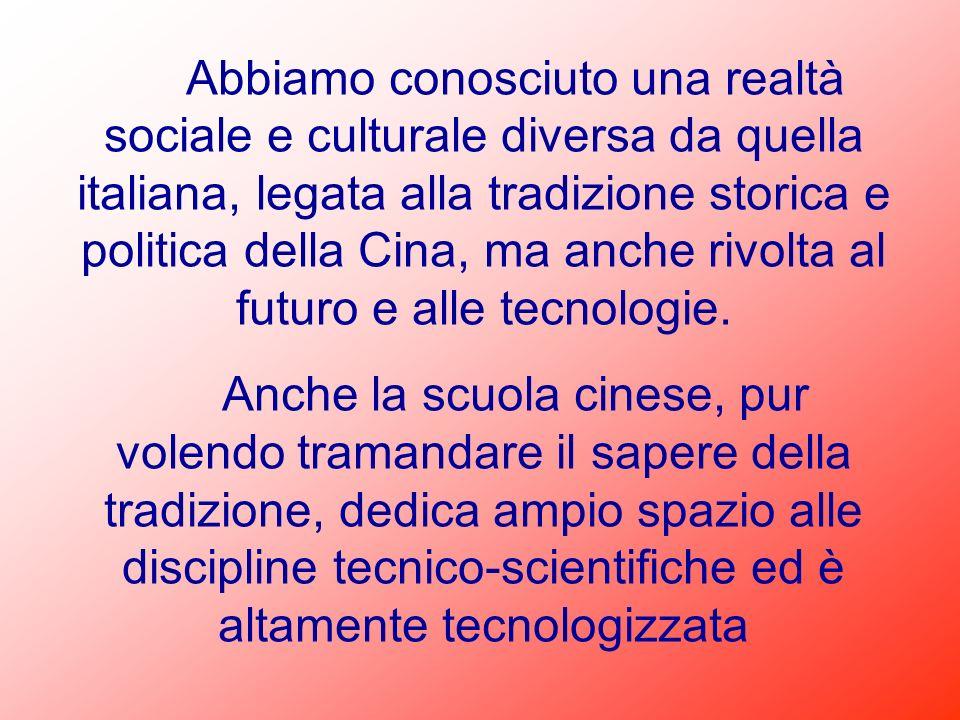 Abbiamo conosciuto una realtà sociale e culturale diversa da quella italiana, legata alla tradizione storica e politica della Cina, ma anche rivolta a