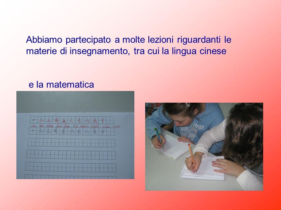 Abbiamo partecipato a molte lezioni riguardanti le materie di insegnamento, tra cui la lingua cinese e la matematica