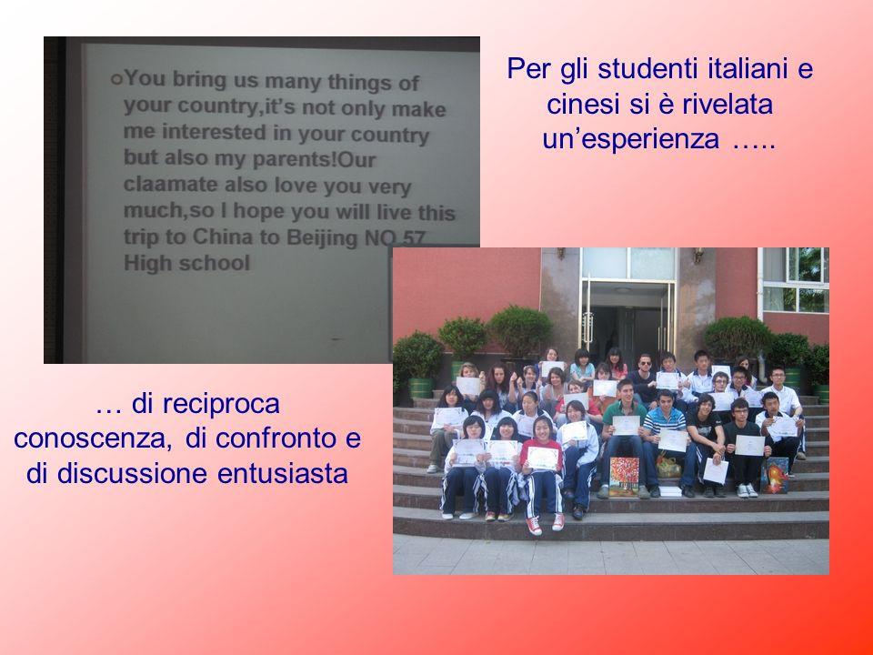 Per gli studenti italiani e cinesi si è rivelata unesperienza ….. … di reciproca conoscenza, di confronto e di discussione entusiasta