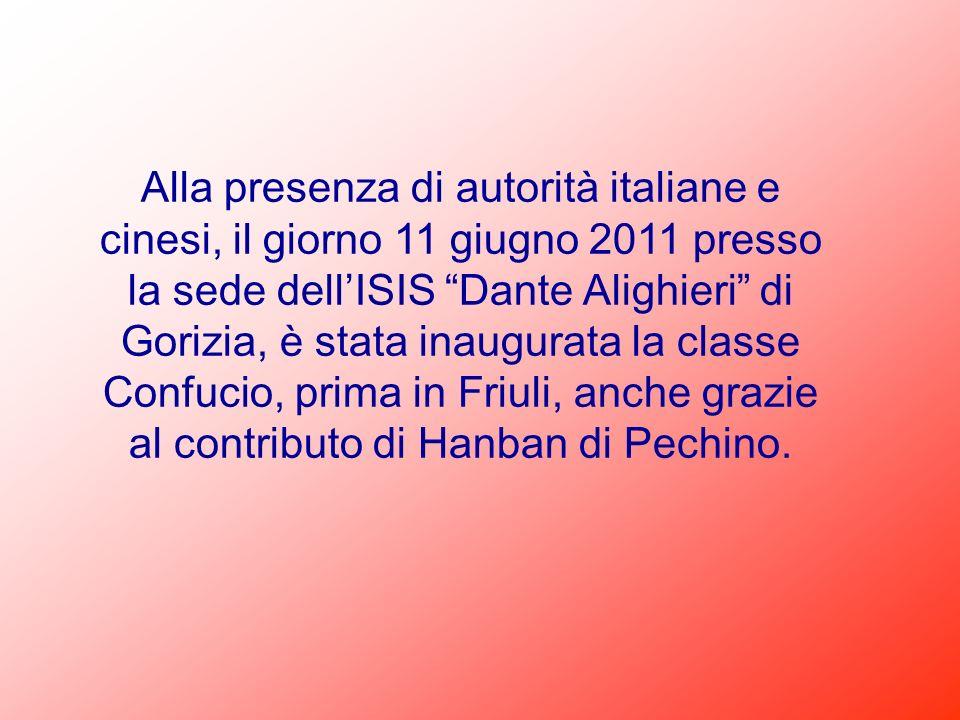 Alla presenza di autorità italiane e cinesi, il giorno 11 giugno 2011 presso la sede dellISIS Dante Alighieri di Gorizia, è stata inaugurata la classe