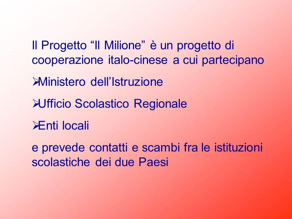 Il Progetto Il Milione è un progetto di cooperazione italo-cinese a cui partecipano Ministero dellIstruzione Ufficio Scolastico Regionale Enti locali
