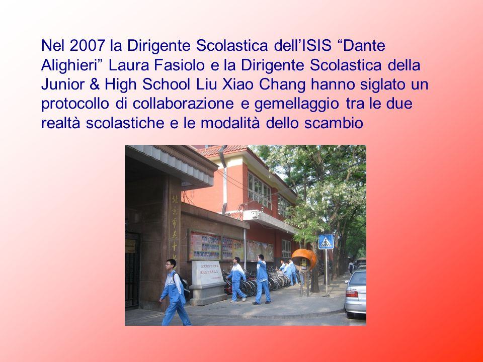 Nel 2007 la Dirigente Scolastica dellISIS Dante Alighieri Laura Fasiolo e la Dirigente Scolastica della Junior & High School Liu Xiao Chang hanno sigl